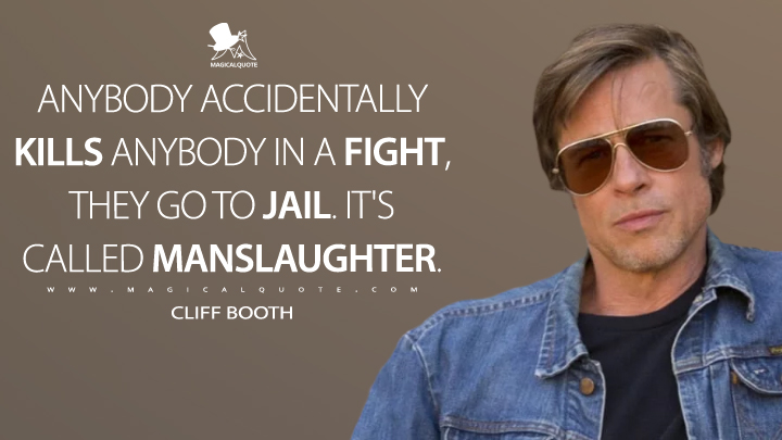 Anybody accidentally kills anybody in a fight, they go to jail. It's called manslaughter. - Cliff Booth (Once Upon a Time ... in Hollywood Quotes)