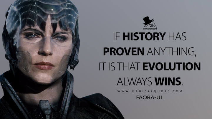 If history has proven anything, it is that evolution always wins. - Faora-Ul (Man of Steel Quotes)