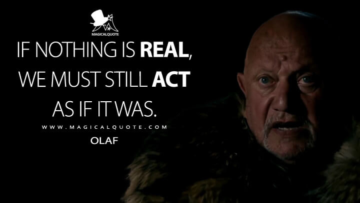 If nothing is real, we must still act as if it was. - Olaf (Vikings Quotes)
