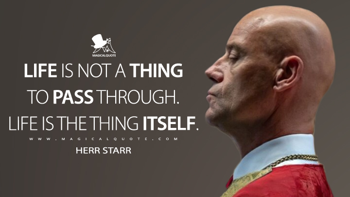Life is not a thing to pass through. Life is the thing itself. - Herr Starr (Preacher Quotes)