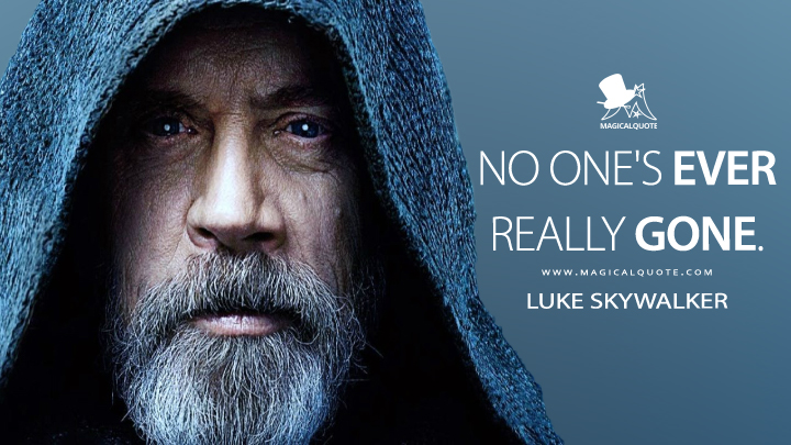 No one's ever really gone. - Luke Skywalker (Star Wars: The Rise of Skywalker Quotes)