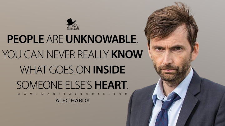 People are unknowable. You can never really know what goes on inside someone else's heart. - Alec Hardy (Broadchurch Quotes)