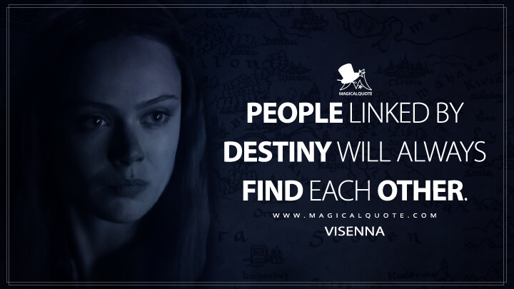 People linked by destiny will always find each other. - Visenna (The Witcher Quotes)