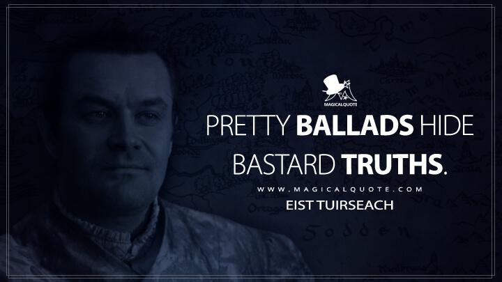 Pretty ballads hide bastard truths. - Eist Tuirseach (The Witcher Quotes)