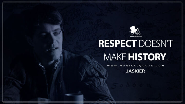 Respect doesn't make history. - Jaskier (The Witcher Quotes)