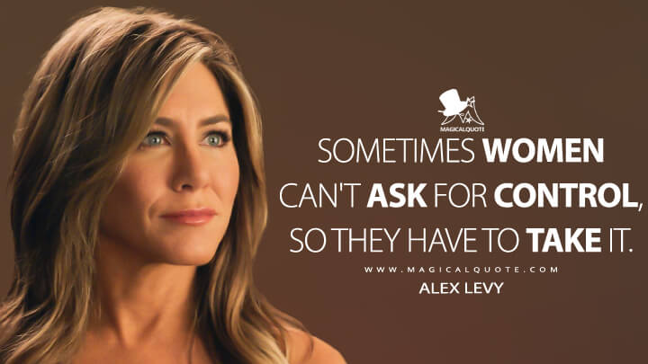 Sometimes women can't ask for control, so they have to take it. - Alex Levy (The Morning Show Quotes)