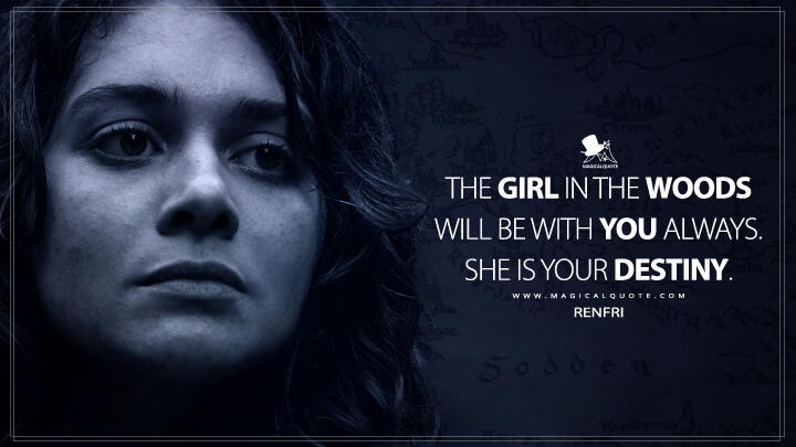 The girl in the woods will be with you always. She is your destiny. - Renfri (The Witcher Quotes)
