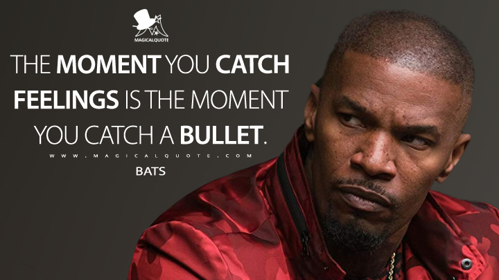 The moment you catch feelings is the moment you catch a bullet. - Bats (Baby Driver Quotes)