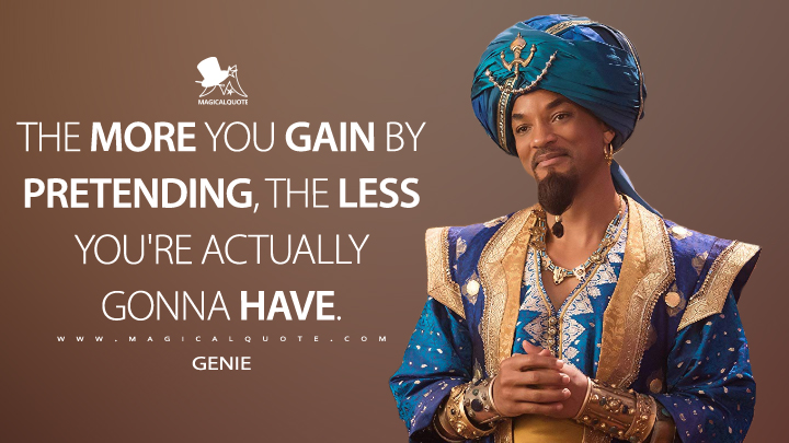 The more you gain by pretending, the less you're actually gonna have. - Genie (Aladdin Quotes)