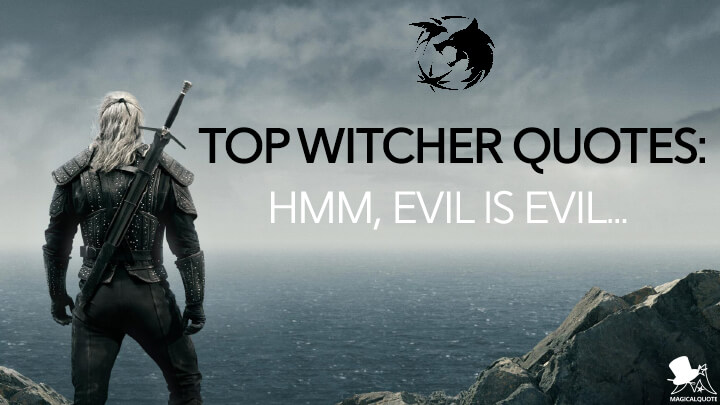 Top Witcher Quotes: Hmm, evil is evil…