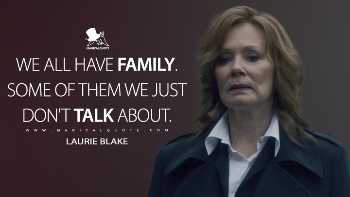 We all have family. Some of them we just don't talk about. - Laurie Blake (Watchmen Quotes)