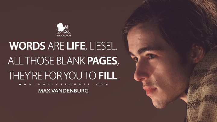 Words are life, Liesel. All those blank pages, they're for you to fill. - Max Vandenburg (The Book Thief Quotes)
