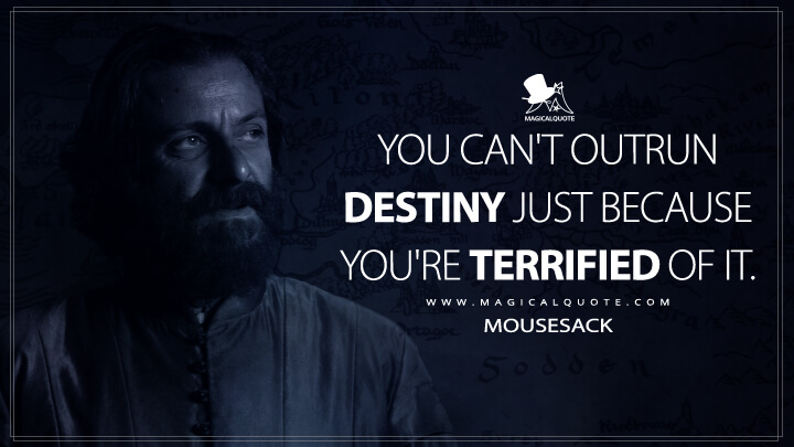 You can't outrun destiny just because you're terrified of it. - Mousesack (The Witcher Quotes)