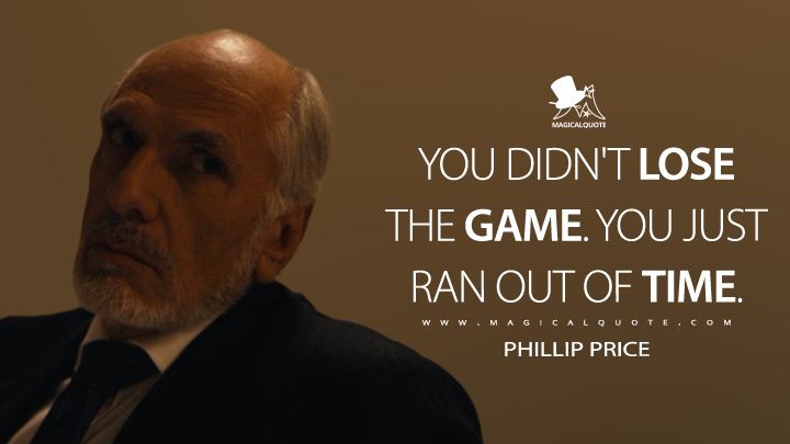 You didn't lose the game. You just ran out of time. - Phillip Price (Mr. Robot Quotes)
