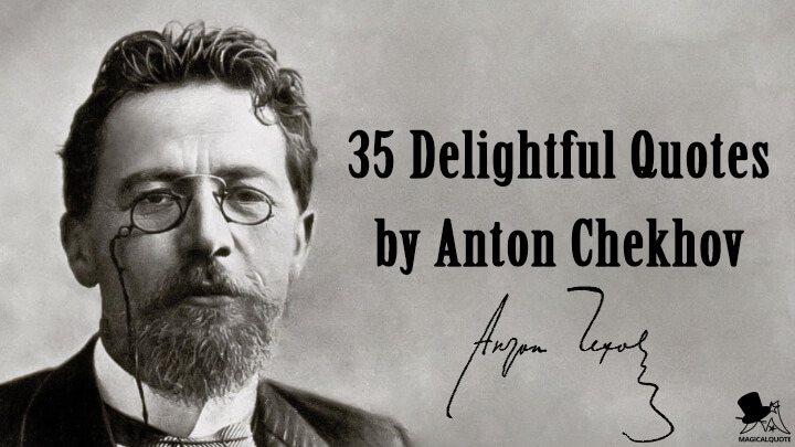 35 Delightful Quotes by Anton Chekhov