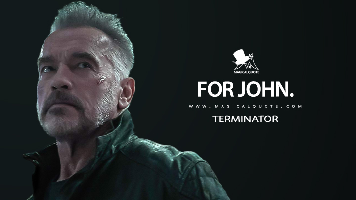 For John. - Terminator (Terminator: Dark Fate Quotes)
