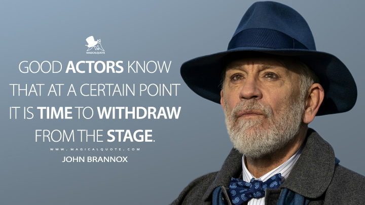 Good actors know that at a certain point it is time to withdraw from the stage. - John Brannox (The New Pope Quotes)