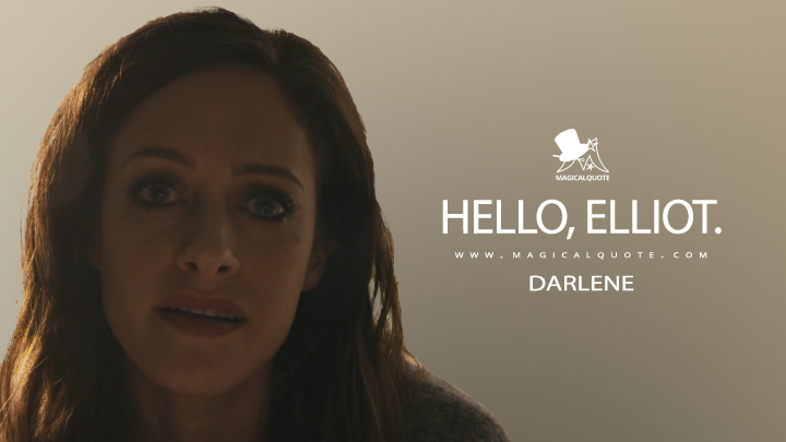Hello, Elliot. - Darlene (Mr. Robot Quotes)