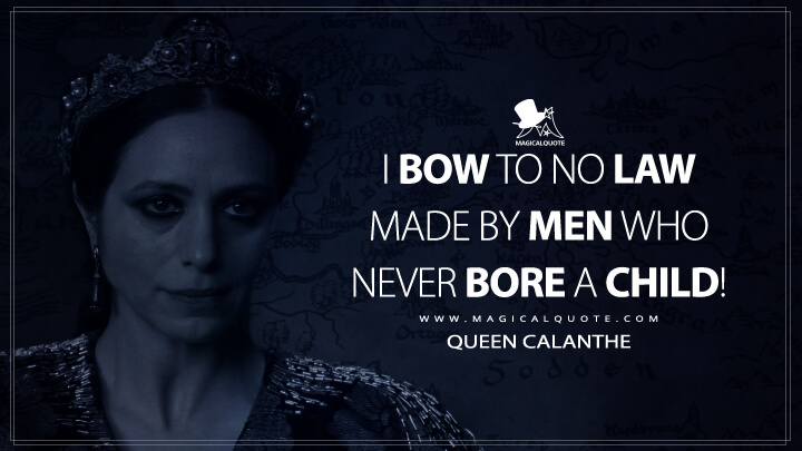 I bow to no law made by men who never bore a child! - Queen Calanthe (The Witcher Quotes)