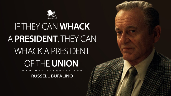 If they can whack a president, they can whack a president of the union. - Russell Bufalino (The Irishman Quotes)