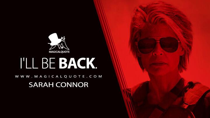 I'll be back. - Sarah Connor (Terminator: Dark Fate Quotes)