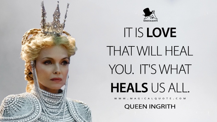 It is love that will heal you. It's what heals us all. - Queen Ingrith (Maleficent: Mistress of Evil Quotes)