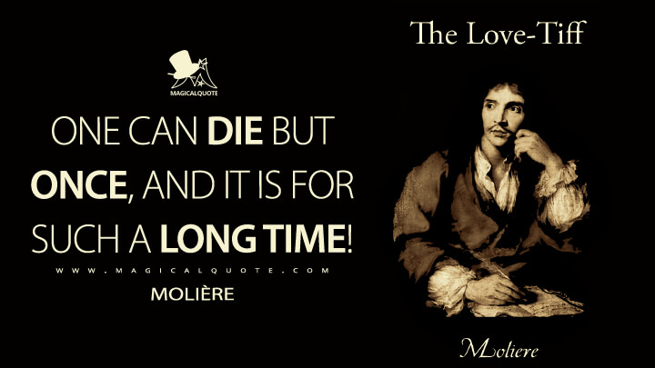 One can die but once, and it is for such a long time! - Molière (The Love-Tiff Quotes)