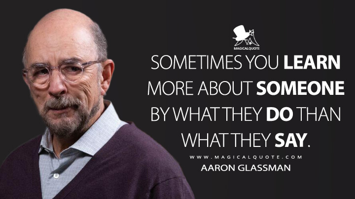 Sometimes you learn more about someone by what they do than what they say. - Aaron Glassman (The Good Doctor Quotes)