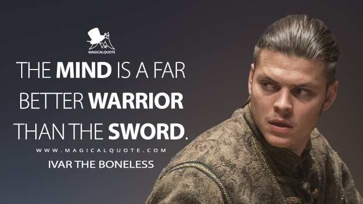 The mind is a far better warrior than the sword. - Ivar the Boneless (Vikings Quotes)