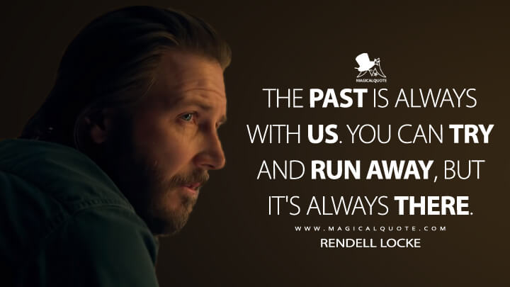 The past is always with us. You can try and run away, but it's always there. - Rendell Locke (Locke & Key Quotes)