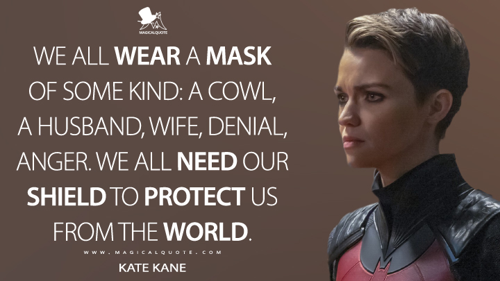 We all wear a mask of some kind: a cowl, a husband, wife, denial, anger. We all need our shield to protect us from the world. - Kate Kane (Batwoman Quotes)
