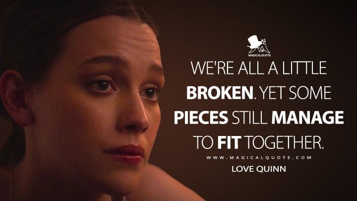 We're all a little broken. Yet some pieces still manage to fit together. - Love Quinn (You Quotes)