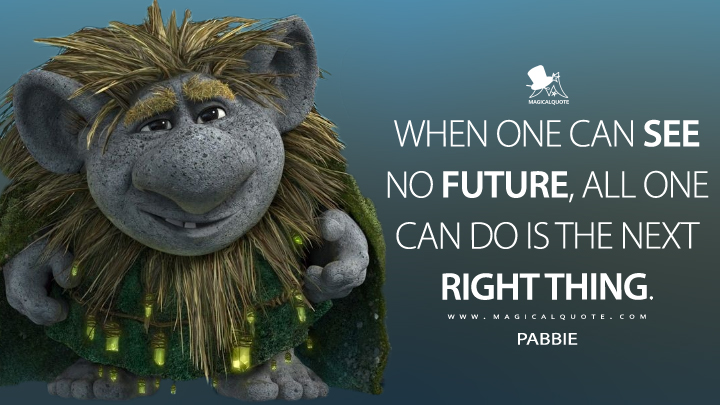When one can see no future, all one can do is the next right thing. - Pabbie (Frozen II Quotes)