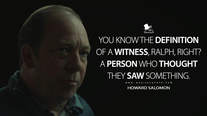 You know the definition of a witness, Ralph, right? A person who thought they saw something. - Howard Salomon (The Outsider Quotes)