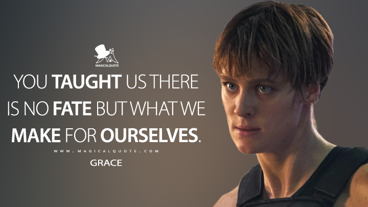 You taught us there is no fate but what we make for ourselves. - Grace (Terminator: Dark Fate Quotes)