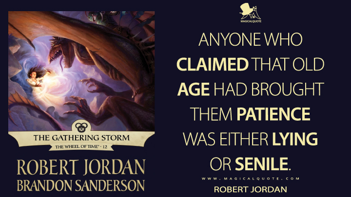 Anyone who claimed that old age had brought them patience was either lying or senile. - Robert Jordan (The Gathering Storm Quotes)