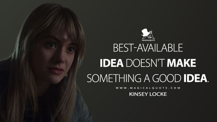 Best-available idea doesn't make something a good idea. - Kinsey Locke (Locke & Key Quotes)