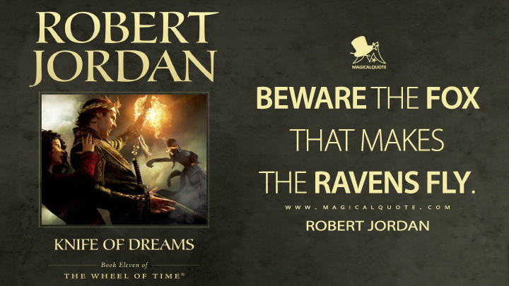 Beware the fox that makes the ravens fly. - Robert Jordan (Knife of Dreams Quotes)