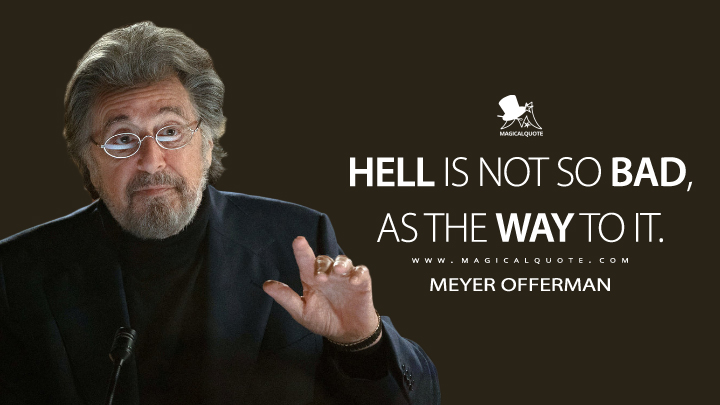 Hell is not so bad, as the way to it. - Meyer Offerman (Hunters Quotes)