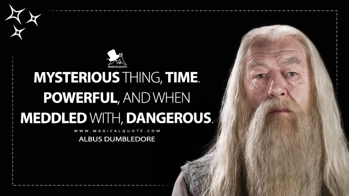 Mysterious thing, time. Powerful, and when meddled with, dangerous. - Albus Dumbledore (Harry Potter and the Prisoner of Azkaban Quotes)