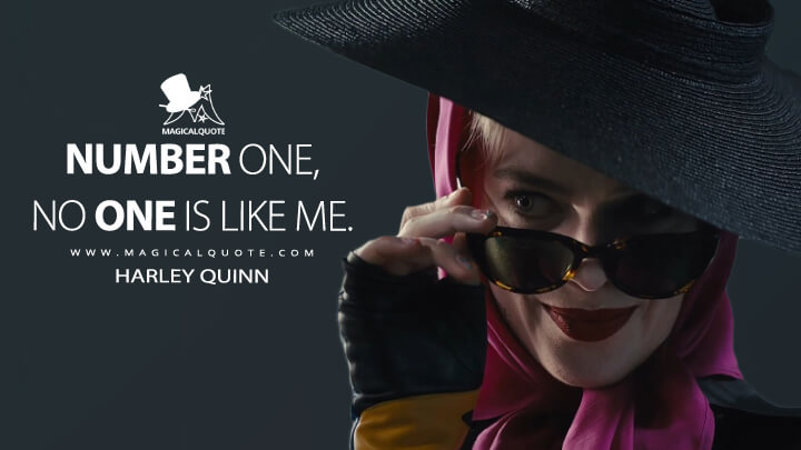 Number one, no one is like me. - Harley Quinn (Birds of Prey Quotes)