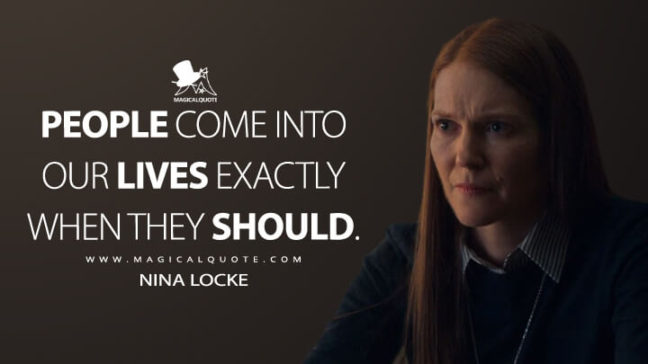 People come into our lives exactly when they should. - Nina Locke (Locke & Key Quotes)