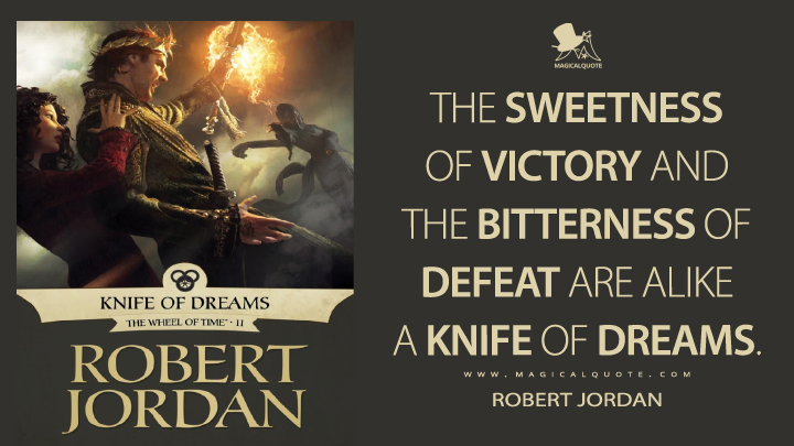 The sweetness of victory and the bitterness of defeat are alike a knife of dreams. - Robert Jordan (Knife of Dreams Quotes)