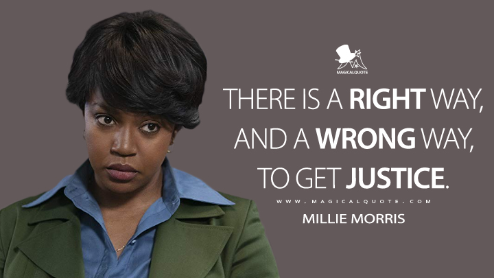 There is a right way, and a wrong way, to get justice. - Millie Morris (Hunters Quotes)