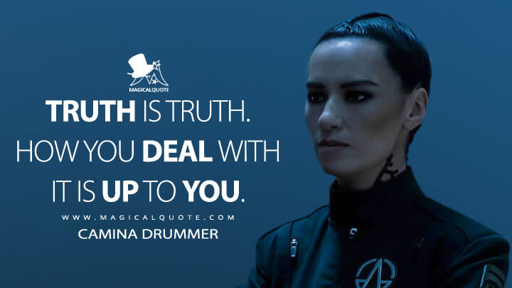 Truth is truth. How you deal with it is up to you. - Camina Drummer (The Expanse Quotes)