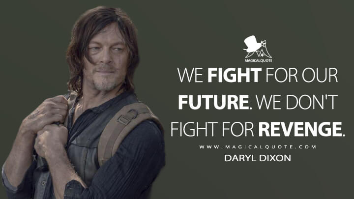 We fight for our future. We don't fight for revenge. - Daryl Dixon (The Walking Dead Quotes)