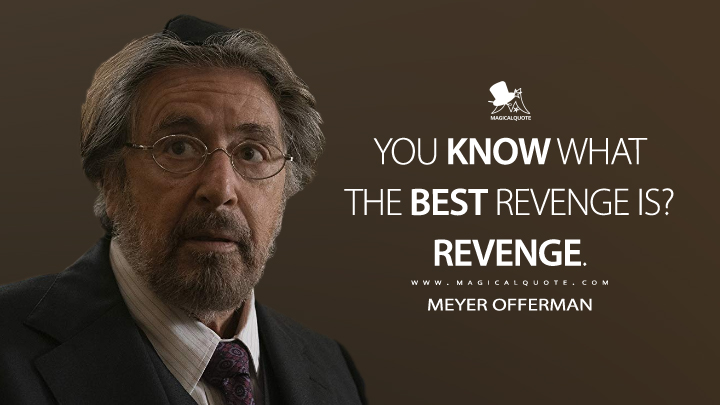 You know what the best revenge is? Revenge. - Meyer Offerman (Hunters Quotes)