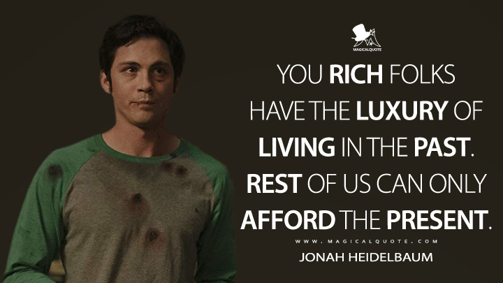 You rich folks have the luxury of living in the past. Rest of us can only afford the present. - Jonah Heidelbaum (Hunters Quotes)