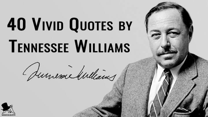 40 Vivid Quotes by Tennessee Williams