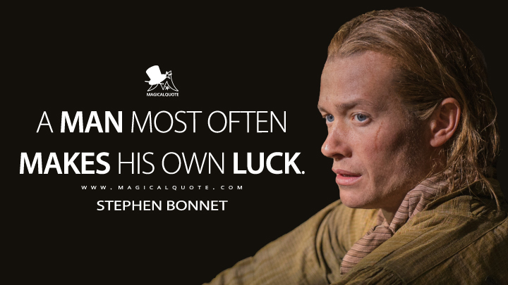 A man most often makes his own luck. - Stephen Bonnet (Outlander Quotes)